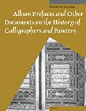 Album Prefaces and Other Documents on the History of Calligraphers and Painters, Thackston, Wheeler, 9004259627
