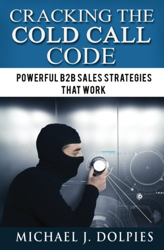 Download Cracking the Cold Call Code: : Powerful B2B Sales Strategies that Work pdf