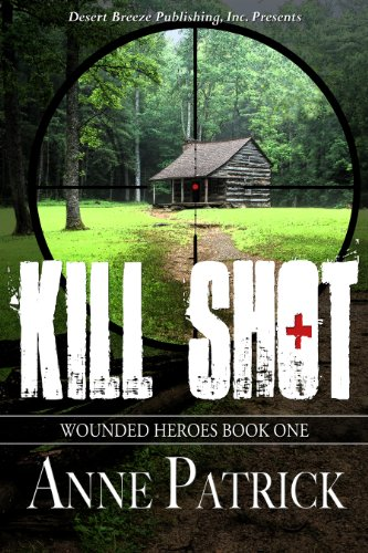 Book: Wounded Heroes Book One - Kill Shot by Anne Patrick
