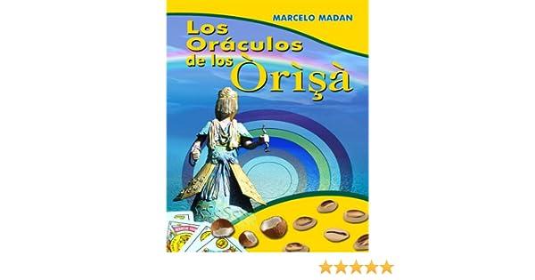 Los ORÁCULOS de los Orishas (Spanish Edition): Marcelo Madan, Edciones Orunmila C.A.: 9789806557147: Amazon.com: Books
