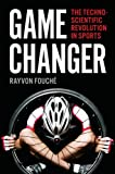 Image of Game Changer: The Technoscientific Revolution in Sports