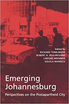 Emerging Johannesburg: Perspectives on the Postapartheid City