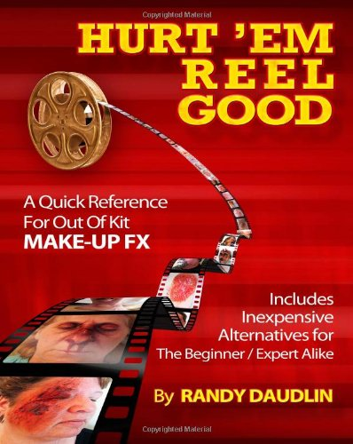 Hurt 'Em Reel Good: A Quick Reference For Out Of Kit Make-up Effects -