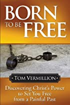 BORN TO BE FREE: DISCOVERING CHRIST'S POWER TO SET YOU FREE FROM A PAINFUL PAST (FAITH)