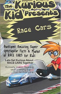 the kurious kid presents race cars awesome amazing spectacular facts photos of race