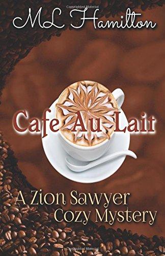 Read Online Cafe Au Lait (A Zion Sawyer Cozy Mystery) (Volume 2) ebook