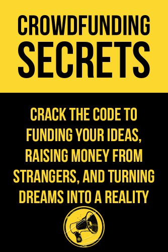Crowdfunding Secrets: Tips, Tricks and Secrets To Funding Your Dreams (Quick and Easy Guides)