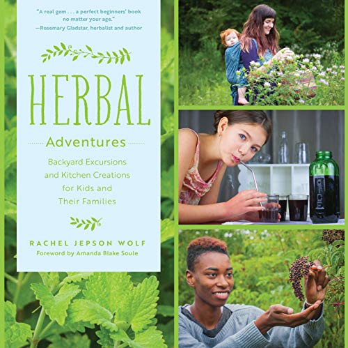 Herbal Adventures: Backyard Excursions and Kitchen Creations for Kids and Their Families