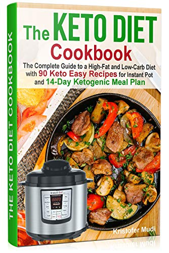 The Keto Diet Cookbook: The Complete Guide to a High-Fat and Low-Carb Diet with 90 Keto Easy Recipes for Instant Pot and 14-Day Ketogenic Meal Plan by Kristofer  Mudi