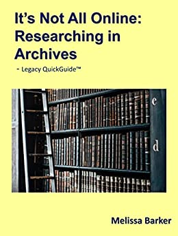 It's Not All Online: Researching in Archives by [Barker, Melissa]