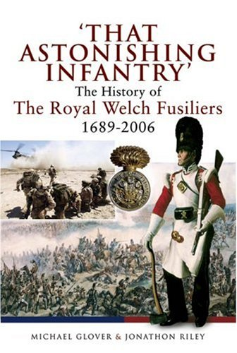 That Astonishing Infantry: The History of the Royal Welch Fusiliers 1689 – 2006
