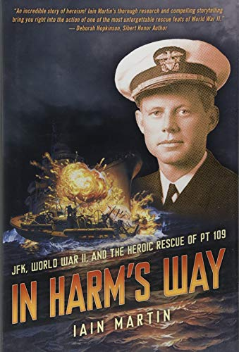 In Harm's Way: JFK, World War II, and the Heroic Rescue of PT 109