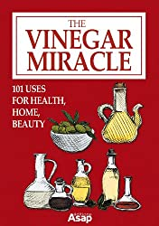 The Vinegar Miracle: 101 Uses for Health, Home, Beauty (English Edition)