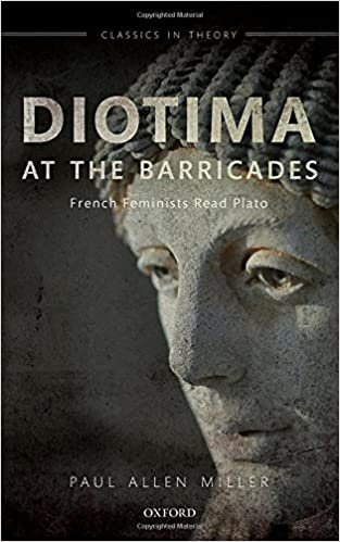 Diotima at the barricades : French feminists read Plato