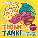 Think Tank! The Human Brain and How It Works - Anatomy for Kids - Children's Biology Books