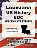 Louisiana U.S. History EOC Success Strategies Study Guide: Louisiana EOC Test Review for the Louisiana End-of-Course Exams