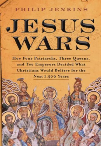 Jesus Wars: How Four Patriarchs, Three Queens, and Two Emperors Decided What Christians Would Believe for the Next 1,500 Years cover