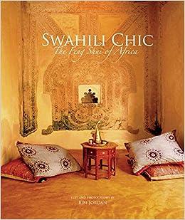 Swahili Chic  The Feng Shui of Africa  Bibi Jordan  9781933784168   Amazon.com  Books 192fac5100