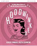 Hoodwinked Study Guide with DVD: Ten Myths Moms Believe and Why We All Need to Knock It Off by Karen Ehman (2015-11-17)