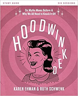 Book Hoodwinked Study Guide with DVD: Ten Myths Moms Believe and Why We All Need to Knock It Off by Karen Ehman (2015-11-17)