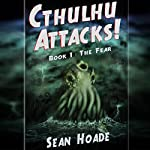 The Fear: Cthulhu Attacks!, Book 1 | Sean Hoade
