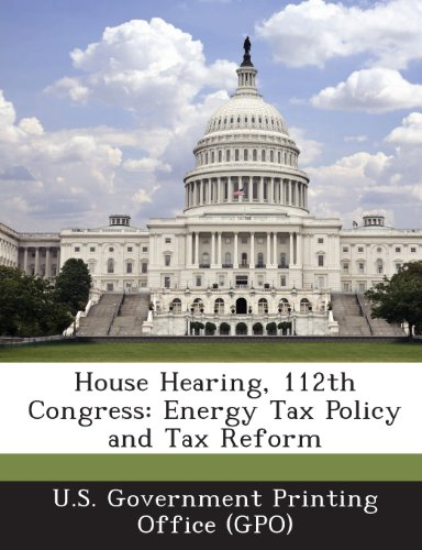 House Hearing, 112th Congress: Energy Tax Policy and Tax Reform