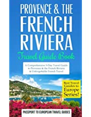 Provence: Provence & the French Riviera: Travel Guide Book—A Comprehensive 5-Day Travel Guide to Provence & the French Riviera, France & Unforgettable French Travel