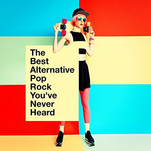The Best Alternative Pop Rock You've Never Heard