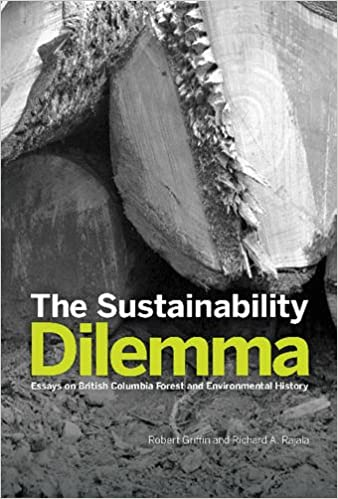 The Sustainability Dilemma Essays On British Columbia Forest And  The Sustainability Dilemma Essays On British Columbia Forest And  Environmental History Robert Griffin Richard Rajala   Amazoncom Books English Learning Essay also Essay On My School In English  Starting A Business Essay