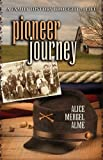 Pioneer Journey a family history brought to Life, Alice Mergel Alme, 0983604800