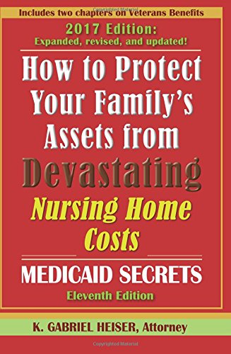 How to Protect Your Family's Assets from Devastating Nursing Home Costs: Medicaid Secrets (11th ed.) (Best Way To Protect Assets)