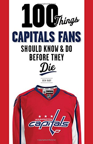 100 Things Capitals Fans Should Know   Do Before They Die  100 Things   Fans Should Know