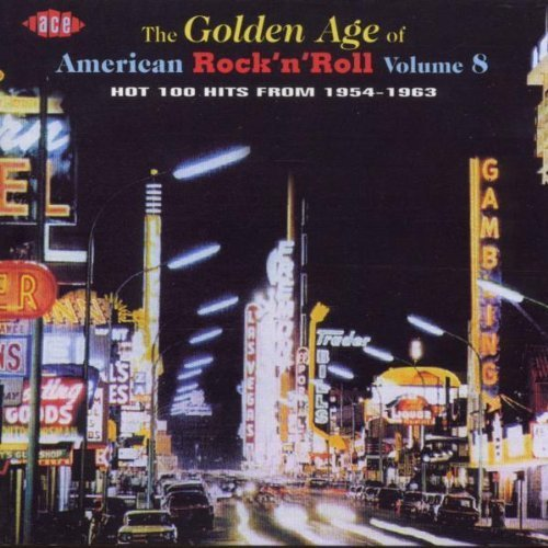 The Golden Age Of American Rock 'n' Roll, Volume 8: Hot 100 Hits From 1954-1963 by Various Artists (2013-05-03)
