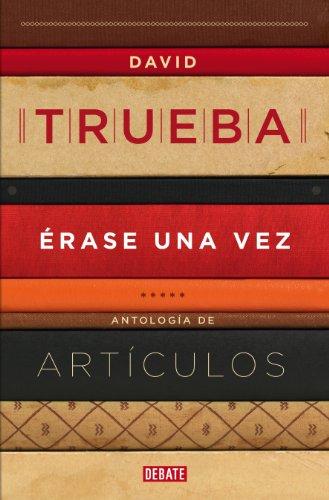 Descargar Libro Érase Una Vez: Antología De Artículos David Trueba