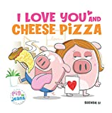 I Love You and Cheese Pizza: A story about the