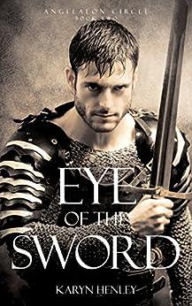 Eye of the Sword: A Novel  (Angelaeon Circle Book 2) by [Henley, Karyn]