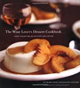 Wine Lover's Dessert Cookbook: Recipes and Pairings for the Perfect Glass of Wine