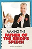 Making the Brides Fathers Speech: Know What to Say and When to Say It - Be Positive, Humorous and Sensitive - Deliver the Memorable Speech (Essentials)