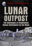Lunar Outpost: The Challenges of Establishing a Human Settlement on the Moon (Springer Praxis Books)