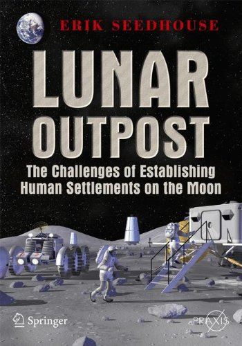 Lunar Outpost: The Challenges of Establishing a Human Settlement on the Moon (Springer Praxis Books) by Praxis