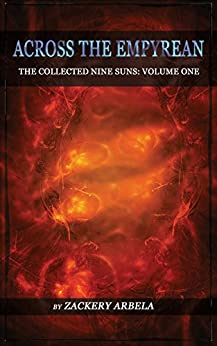 Across the Empyrean: The Collected Nine Suns: Volume One by [Arbela, Zackery]