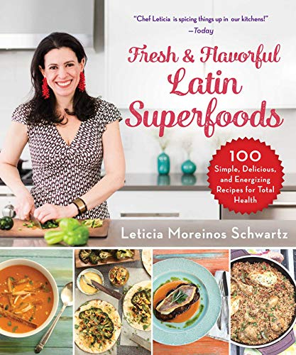 Fresh & Flavorful Latin Superfoods: 100 Simple, Delicious, and Energizing Recipes for Total Health by Leticia Moreinos Schwartz