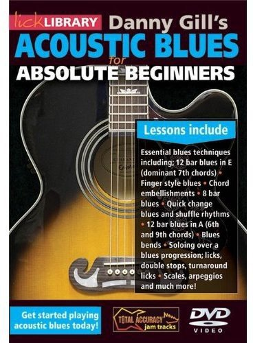 Essential Acoustic Guitar Lessons - Acoustic Blues for Absolute Beginners by Danny Gill