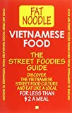 Vietnamese Food. The Street Foodies Guide.: Over 600 Street Foods Translated Into English. Eat Like A Local For Less Than $2 A Meal.