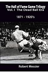 Hall of Fame Game Trilogy Vol. I: The Dead Ball Era  1870-1920's (Hall off Fame Game) (Volume 1) Paperback