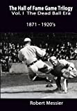 Hall of Fame Game Trilogy Vol. I: The Dead Ball Era  1870-1920's (Hall off Fame Game) (Volume 1)