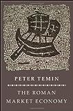 The Roman Market Economy, Temin, Peter, 069114768X