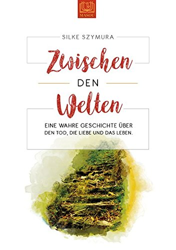 Zwischen den Welten: Eine wahre Geschichte über den Tod, die Liebe und das Leben Taschenbuch – 10. November 2017 Silke Szymura MASOU Verlag 3944648838 Belletristik / Biographien