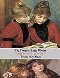 Image of The Complete Little Women: Little Women, Good Wives, Little Men, Jo's Boys