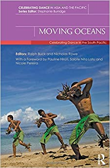 Moving Oceans: Celebrating Dance in the South Pacific (Celebrating Dance in Asia and the Pacific)